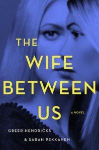 The Wife Between Us by Greer Henricks & Sarah Pekkanen