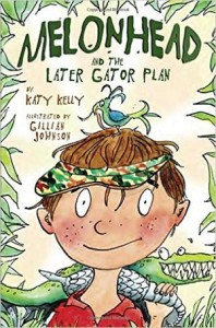 Melonhead and the Later Gator Plan by Katy Kelly