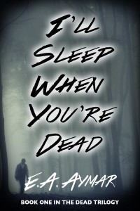 I'll Sleep When You're Dead by E.A. Aymar