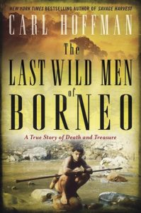 The Last Wild Men of Borneo by Carl Hoffman
