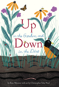 Up in the Garden, Down in the Dirt by Kate Messner and Christopher Silas Neal