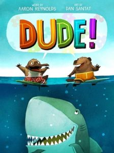 Dude! by Aaron Reynold and Dan Santat