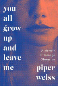 You All Grow Up and Leave Me by Piper Weiss